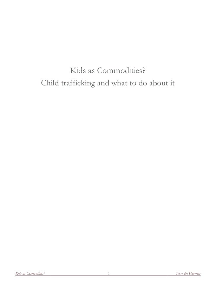 Kids as commodities   child trafficking an what to do about it