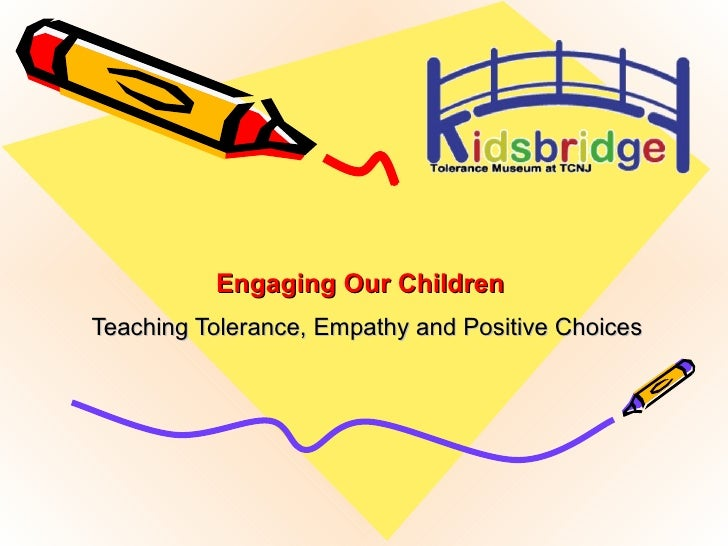 Engaging Our Children  Teaching Tolerance, Empathy and Positive Choices