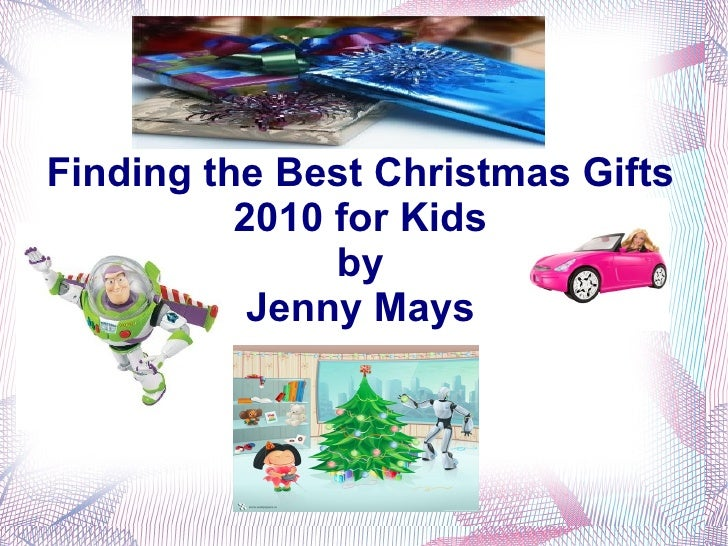 Finding the Best Christmas Gifts 2010 for Kids by Jenny Mays