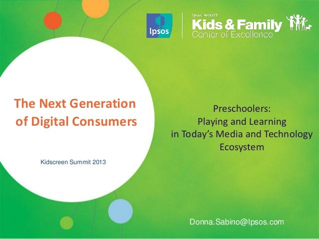 The Next Generation                   Preschoolers:of Digital Consumers              Playing and Learning                 ...