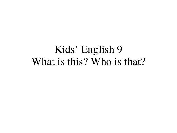 Kids' English 9 What is this? Who is that?