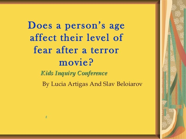 Does a person's ageaffect their level of fear after a terror       movie?  Kids Inquiry Conference   By Lucia Artigas And ...