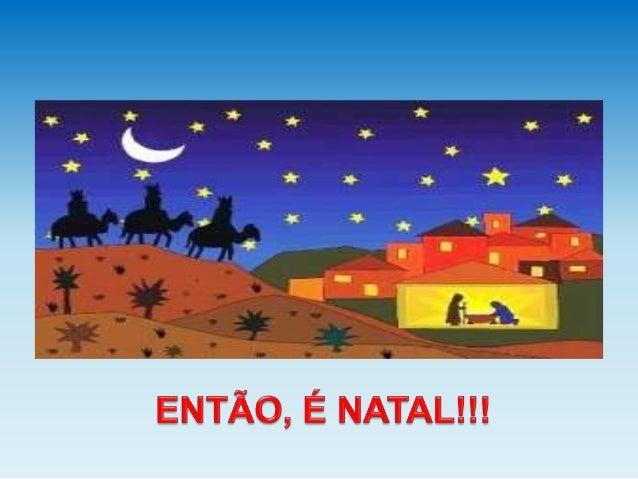 É hora de contar história, ALIÁS  A MAIS BELA HISTÓRIA...  A HISTÓRIA DO NATAL!!! SE Ligue!!!