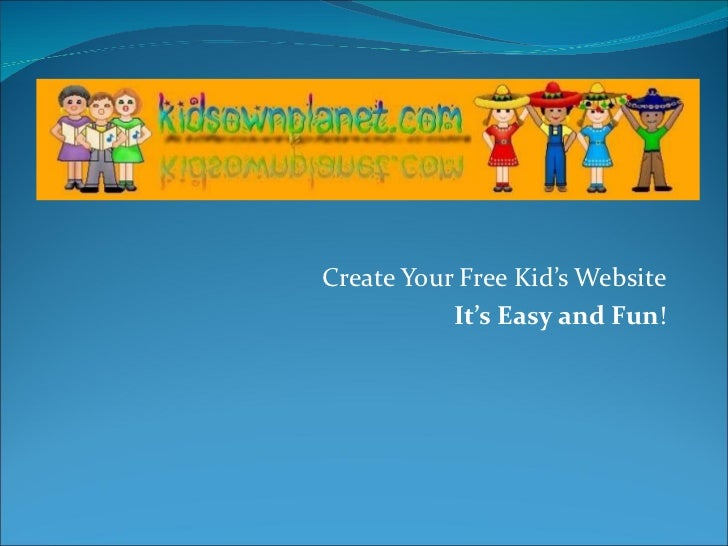 Create Your Free Kid's Website It's Easy and Fun !
