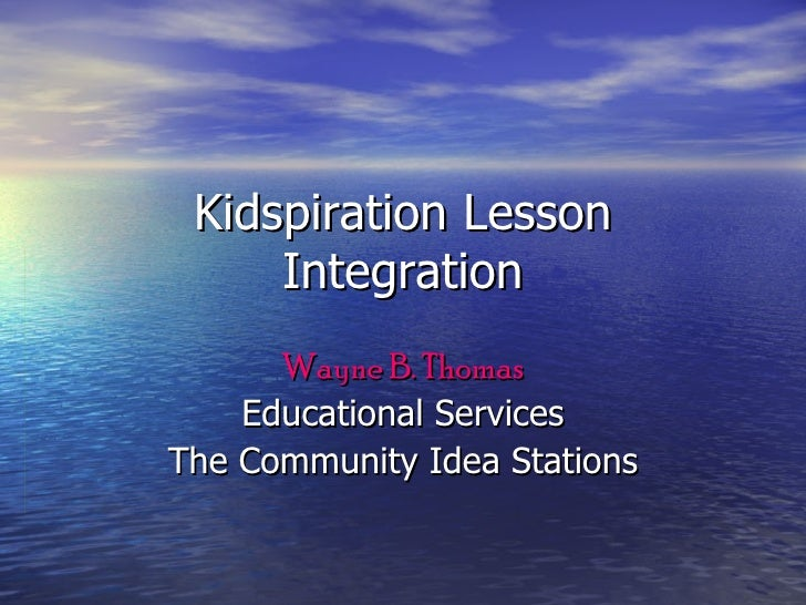 Kidspiration Lesson Integration Wayne B. Thomas Educational Services The Community Idea Stations