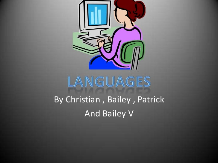By Christian , Bailey , Patrick <br />And Bailey V<br />LANGUAGES<br />