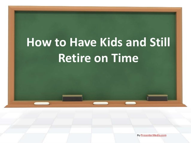 Kids retirement three