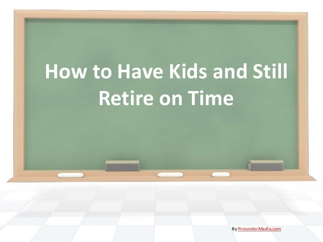 How to Have Kids and Still Retire on Time By PresenterMedia.com