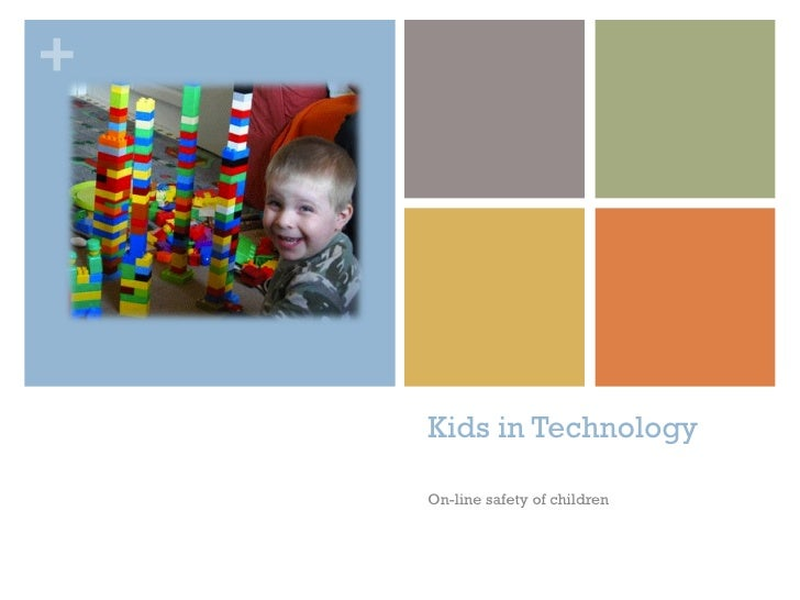 Kids in Technology On-line safety of children