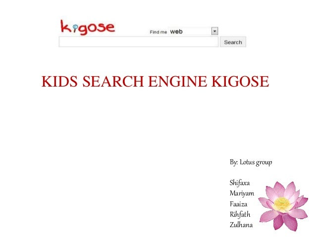 KIDS SEARCH ENGINE KIGOSE By: Lotus group Shifaxa Mariyam Faaiza Rihfath Zulhana