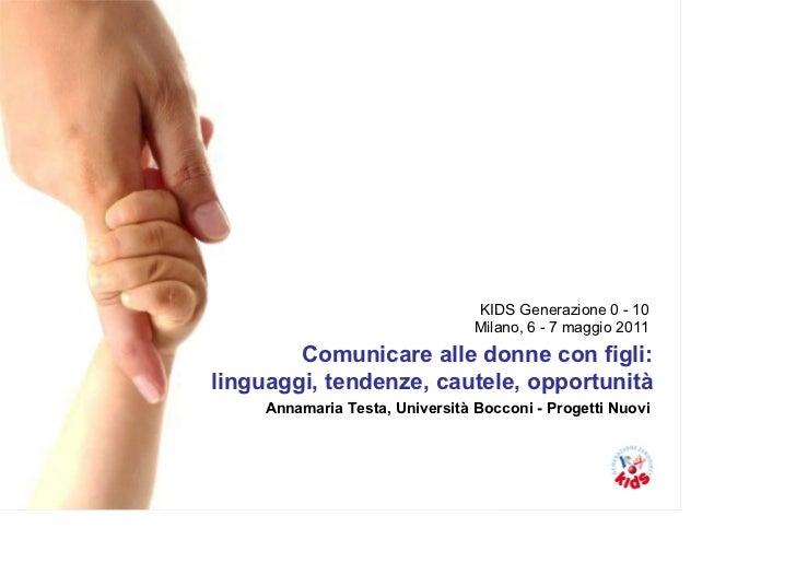 KIDS Generazione 0 - 10                                 Milano, 6 - 7 maggio 2011        Comunicare alle donne con figli:l...