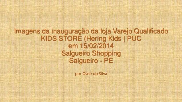 Imagens da inauguração da loja Varejo Qualificado KIDS STORE (Hering Kids | PUC em 15/02/2014 Salgueiro Shopping Salgueiro...