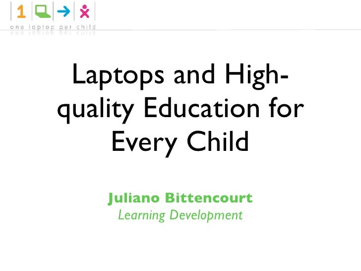 Laptops and High- quality Education for      Every Child     Juliano Bittencourt      Learning Development