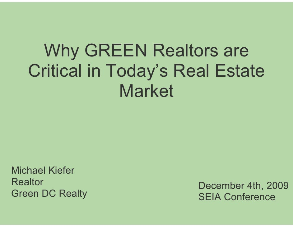 Why GREEN Realtors are    Critical in Today's Real Estate                 Market    Michael Kiefer Realtor                ...