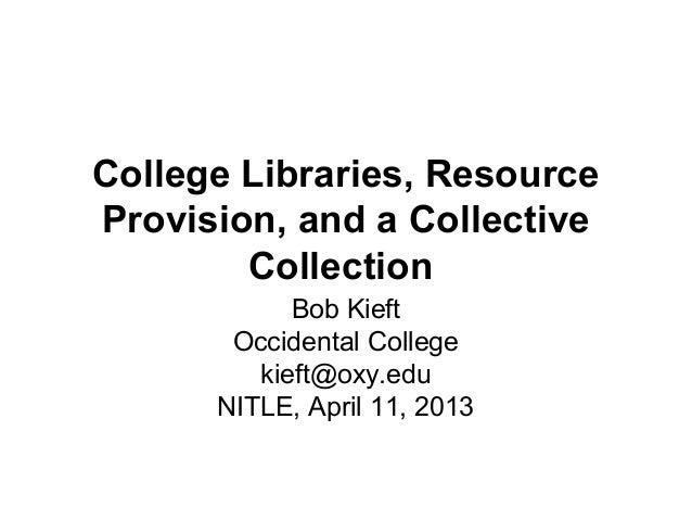College Libraries, ResourceProvision, and a Collective        Collection            Bob Kieft       Occidental College    ...