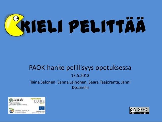 Kieli pelittääPAOK-hanke pelillisyys opetuksessa13.5.2013Taina Salonen, Sanna Leinonen, Saara Taajoranta, JenniDecandia