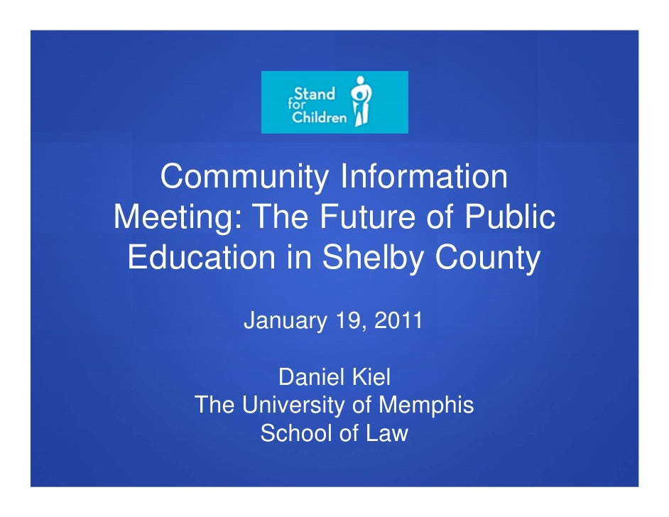 Community InformationMeeting: The Future of PublicEducation in Shelby County         January 19, 2011            Daniel Ki...