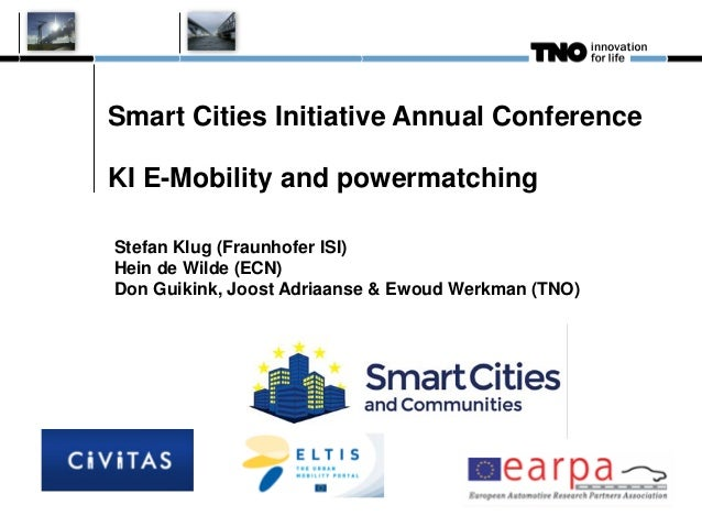 Smart Cities Initiative Annual Conference KI E-Mobility and powermatching Stefan Klug (Fraunhofer ISI) Hein de Wilde (ECN)...