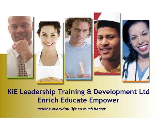 KiE Leadership Training & Development Ltd         Enrich Educate Empower        making everyday life so much better