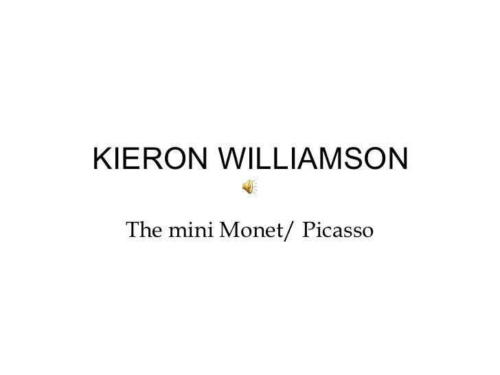KIERON WILLIAMSON The mini Monet/ Picasso