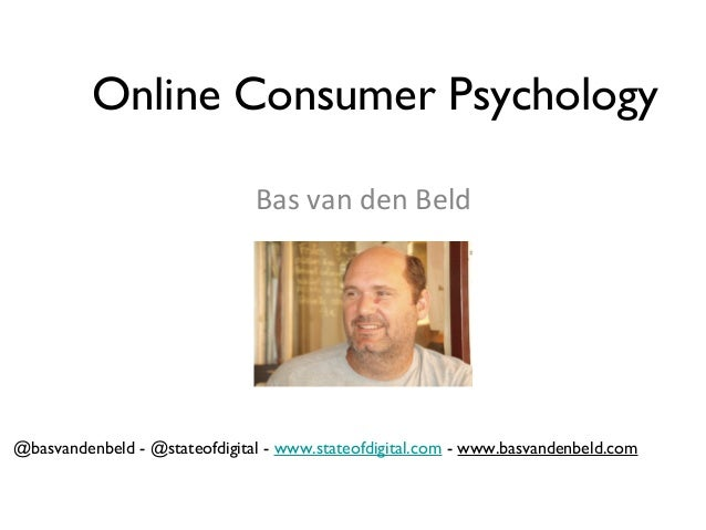 Online Consumer Psychology Bas van den Beld  @basvandenbeld - @stateofdigital - www.stateofdigital.com - www.basvandenbeld...