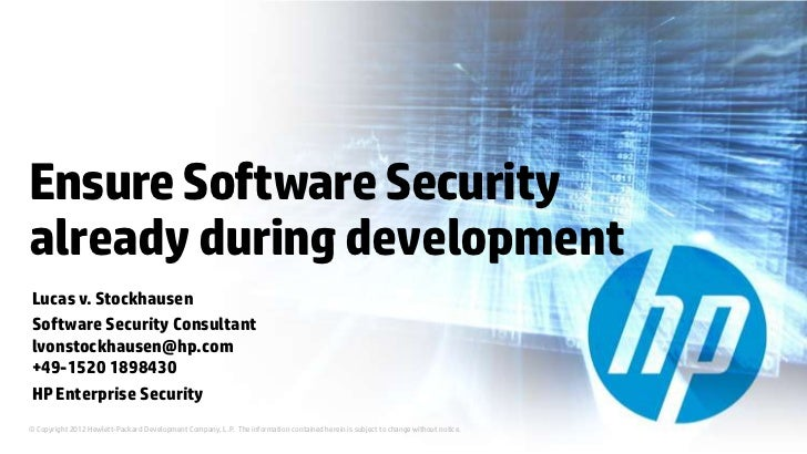 Ensure Software Securityalready during developmentLucas v. StockhausenSoftware Security Consultantlvonstockhausen@hp.com+4...