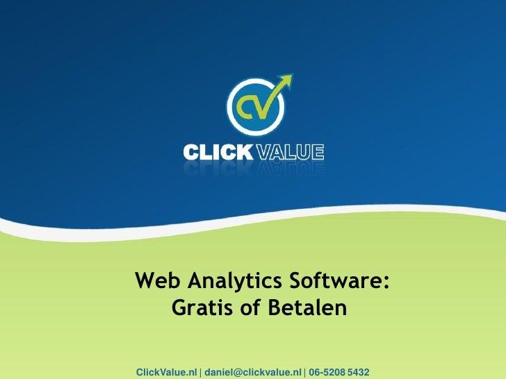 Web Analytics Software:   Gratis of Betalen  ClickValue.nl | daniel@clickvalue.nl | 06-5208 5432