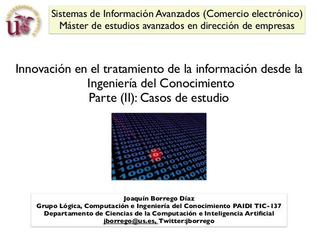 Innovación en el tratamiento de la información desde la Ingeniería del Conocimiento Parte (II): Casos de estudio Sistemas ...