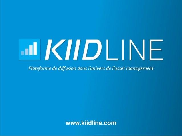www.kiidline.com Plateforme de diffusion dans l'univers de l'asset management