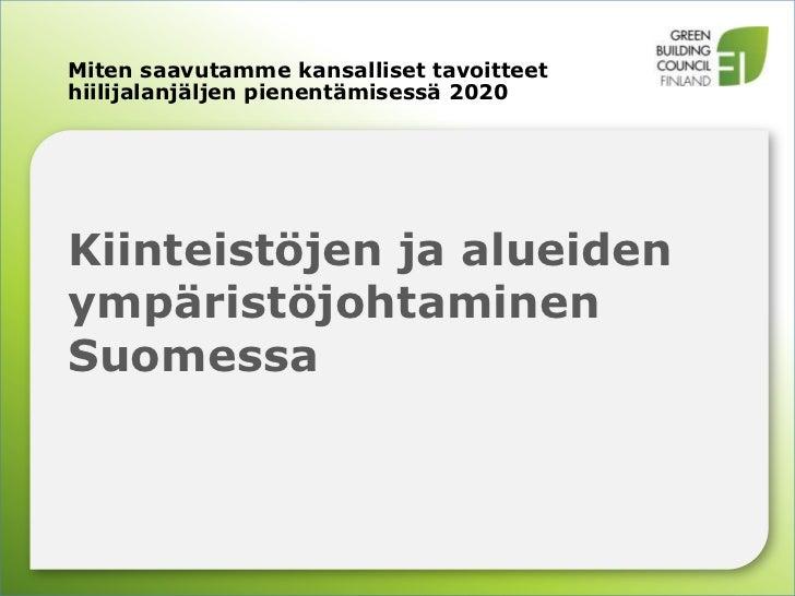 KiinteistöjenjaalueidenympäristöjohtaminenSuomessa<br />Mitensaavutammekansallisettavoitteethiilijalanjäljenpienentämisess...
