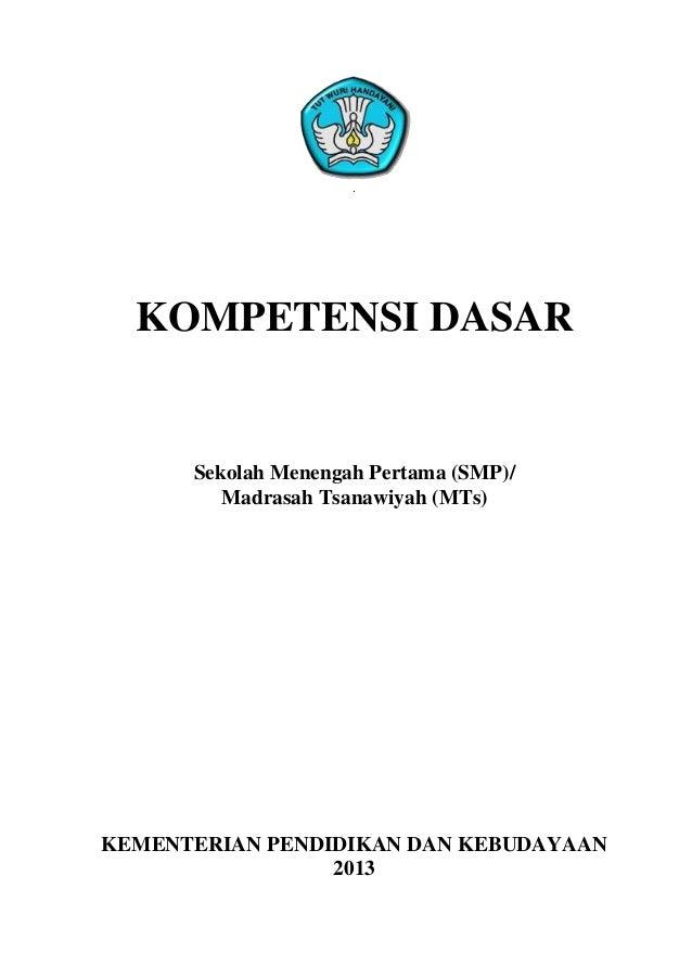 .  KOMPETENSI DASAR      Sekolah Menengah Pertama (SMP)/         Madrasah Tsanawiyah (MTs)KEMENTERIAN PENDIDIKAN DAN KEBUD...