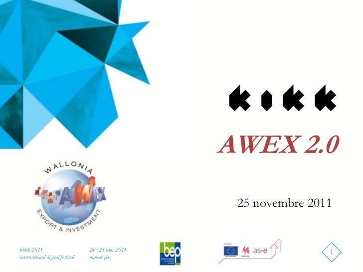 AWEX 2.0                                                    25 novembre 2011kikk 2011                        24+25 nov. 20...