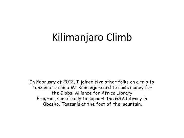 Kilimanjaro ClimbIn February of 2012, I joined five other folks on a trip to Tanzania to climb Mt Kilimanjaro and to raise...