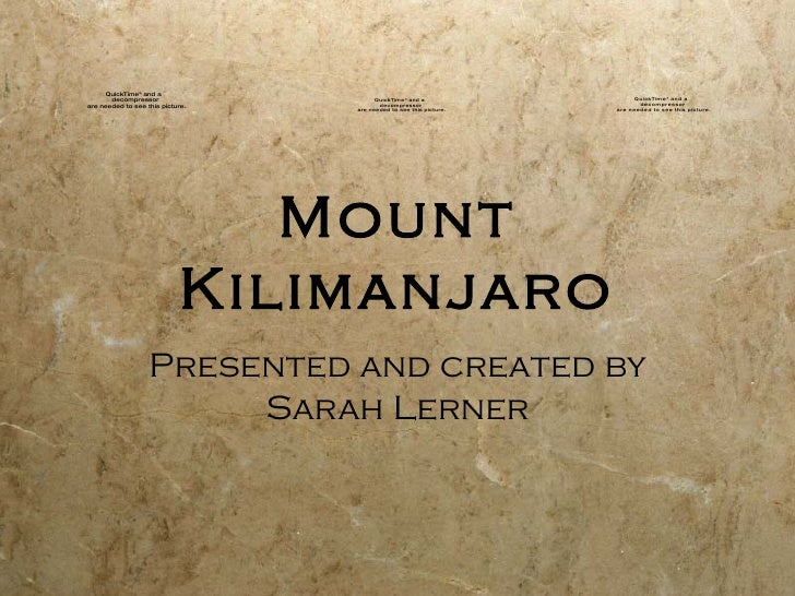 Mount Kilimanjaro Presented and created by Sarah Lerner