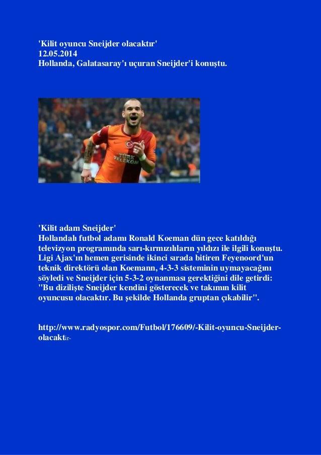 'Kilit oyuncu Sneijder olacaktır' 12.05.2014 Hollanda, Galatasaray'ı uçuran Sneijder'i konuştu. 'Kilit adam Sneijder' Holl...