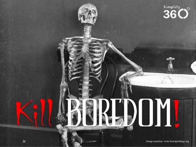Kill boredom! Image courtesy: www.brainpickings.org