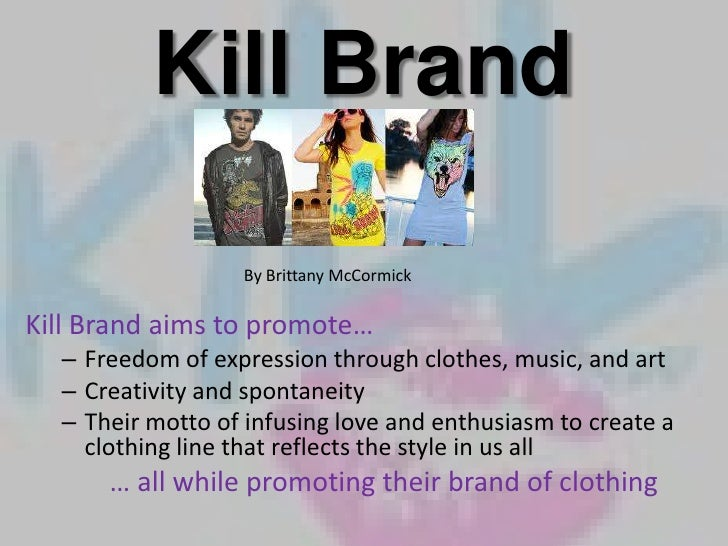 Kill Brand                  By Brittany McCormickKill Brand aims to promote…  – Freedom of expression through clothes, mus...