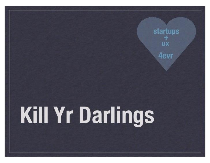 Lean UX for Startup Teams (Kill Yr Darlings)
