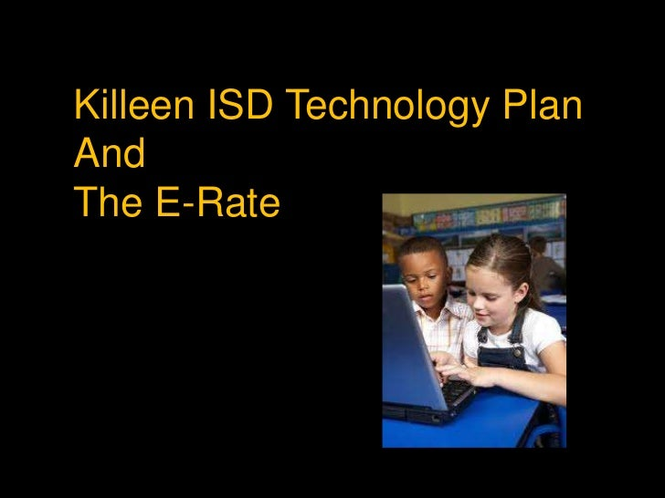 Killeen ISD Technology PlanAndThe E-Rate<br />