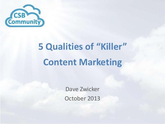"5 Qualities of ""Killer""  Content Marketing Dave Zwicker October 2013"