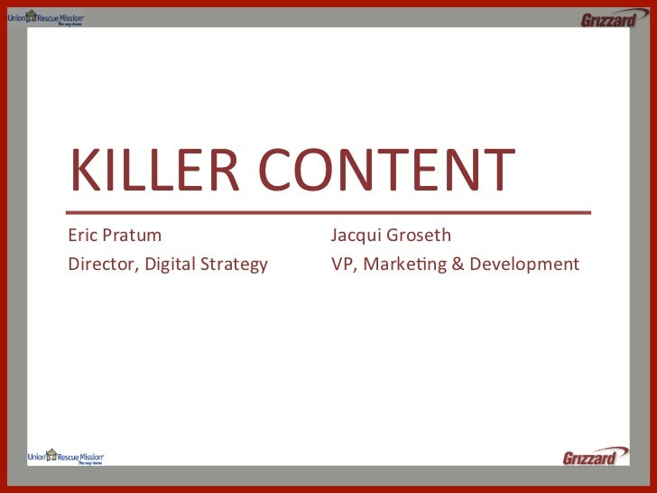 KILLER	  CONTENT	  Eric	  Pratum	                       Jacqui	  Groseth	  Director,	  Digital	  Strategy	     VP,	  Marke...