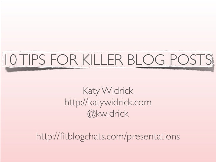 10 TIPS FOR KILLER BLOG POSTS                Katy Widrick           http://katywidrick.com                  @kwidrick    h...