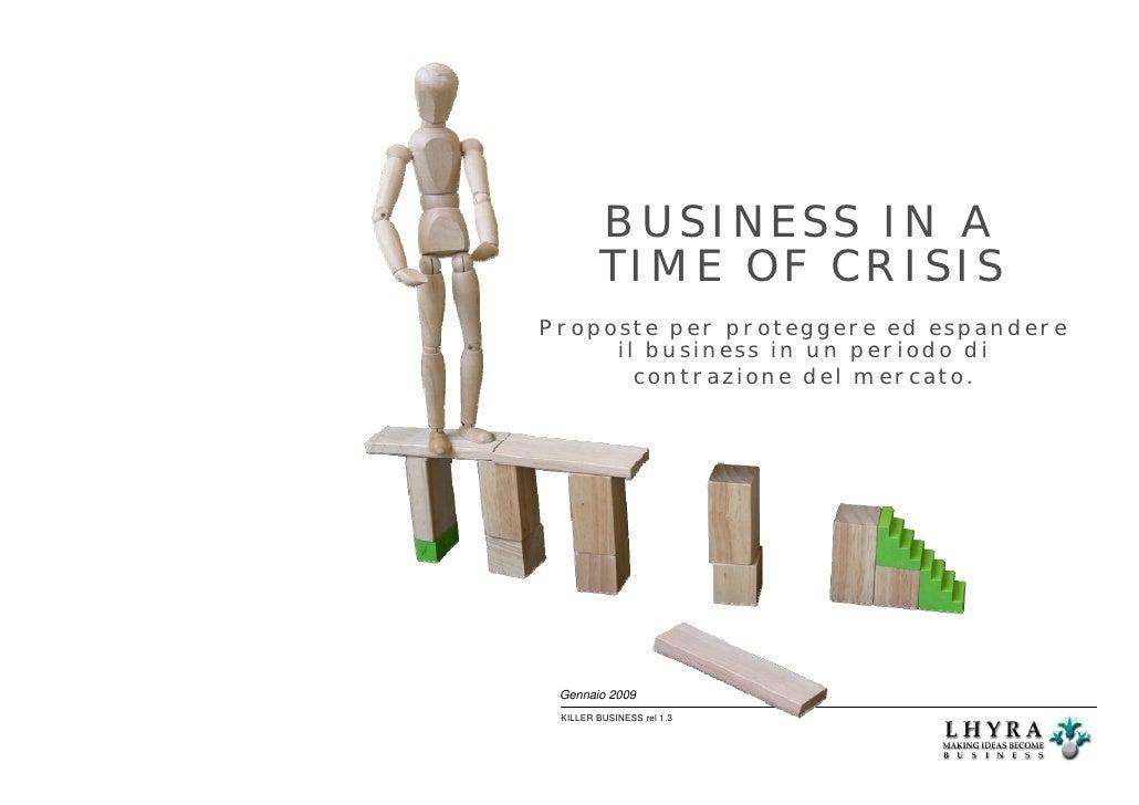 BUSINESS IN A         TIME OF CRISISProposte per proteggere ed espandere     il business in un periodo di       contrazion...