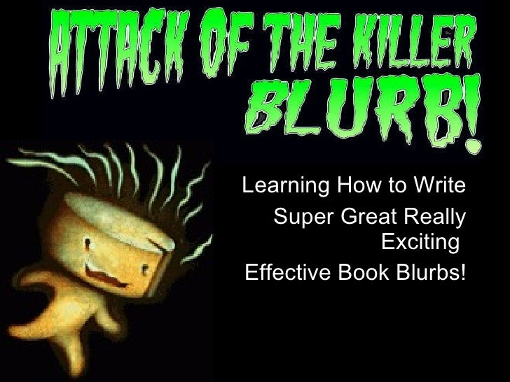 Learning How to Write  Super Great Really Exciting  Effective Book Blurbs!