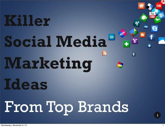 Killer Social Media  Marketing Ideas From Top Brands Wednesday, November 6, 13  1 1