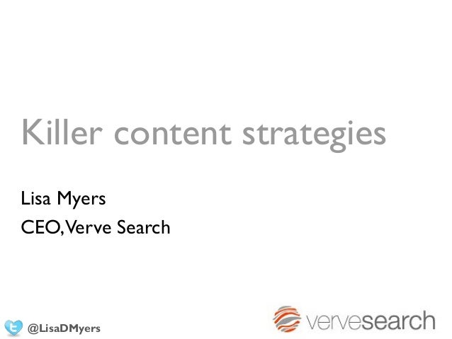 Killer content strategiesLisa MyersCEO,Verve Search@LisaDMyers
