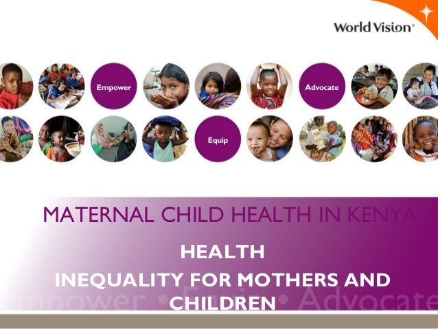 MATERNAL CHILD HEALTH IN KENYA HEALTH INEQUALITY FOR MOTHERS AND CHILDREN