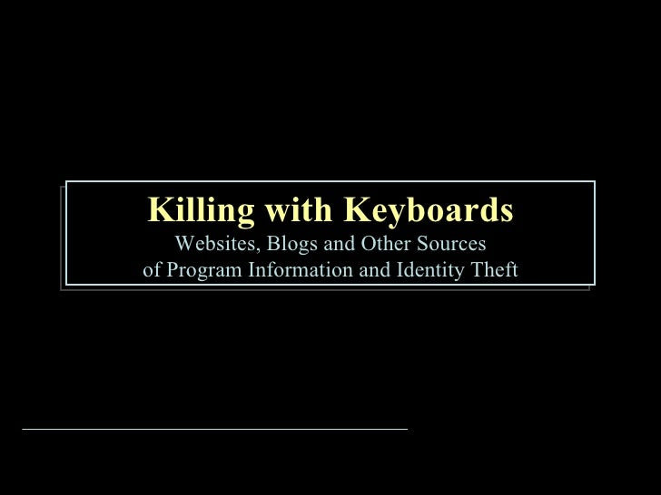Killing with Keyboards Websites, Blogs and Other Sources of Program Information and Identity Theft