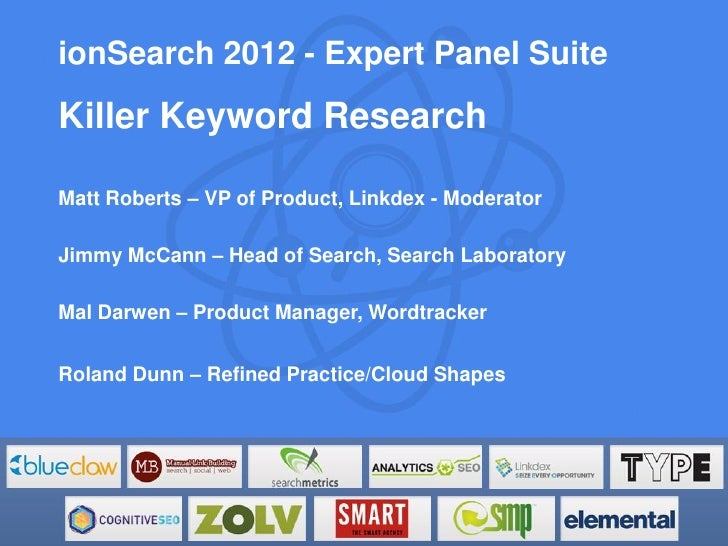 ionSearch 2012 - Expert Panel SuiteKiller Keyword ResearchMatt Roberts – VP of Product, Linkdex - ModeratorJimmy McCann – ...