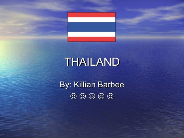 THAILANDTHAILANDBy: Killian BarbeeBy: Killian Barbee    